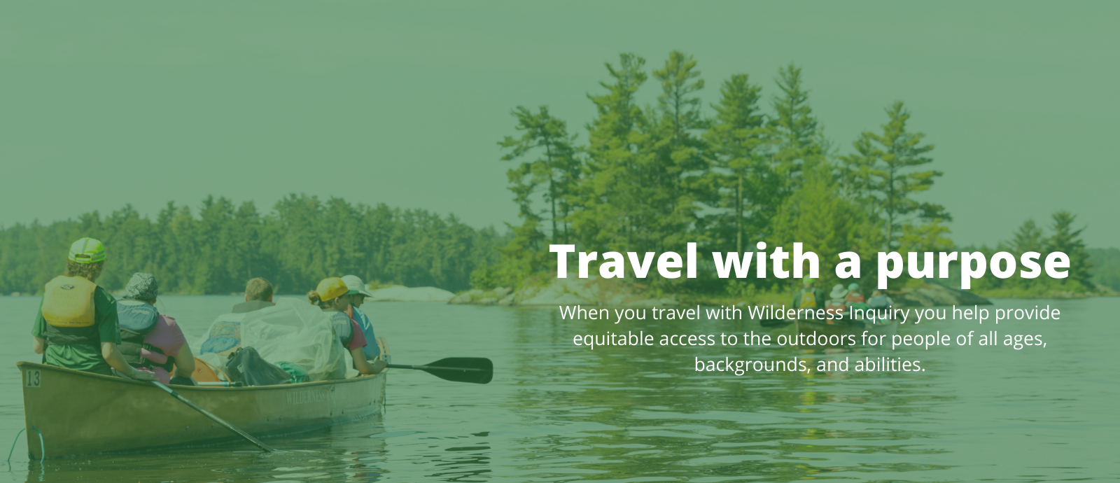 Travel with a purpose - when you travel with Wilderness Inquiry you help provide equitable access to the outdoors for people of all ages, backgrounds, and abilities